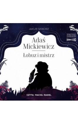 Adaś Mickiewicz. Łobuz i mistrz - Jakub Skworz - Audiobook - 978-83-8194-002-3