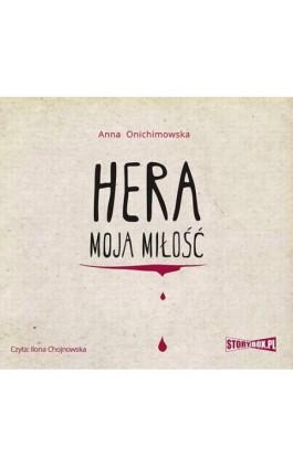 Hera. Tom 1. Hera moja miłość - Anna Onichimowska - Audiobook - 978-83-8146-385-0