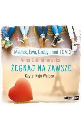 Maciek, Ewa, Gruby i inni Tom 2 Żegnaj na zawsze - Anna Onichimowska - Audiobook - 978-83-8146-423-9