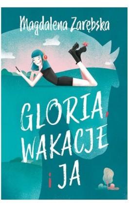Gloria, wakacje i ja - Magdalena Zarębska - Ebook - 978-83-7551-614-2