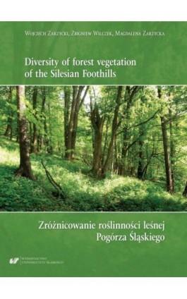 Diversity of forest vegetation of the Silesian Foothills / Zróżnicowanie roślinności leśnej Pogórza Śląskiego - Wojciech Zarzycki - Ebook - 978-83-226-3481-3
