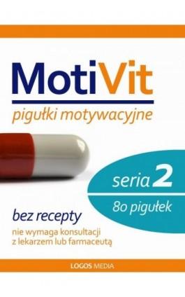 MotiVit. Pigułki motywacyjne. Seria 2 - Praca zbiorowa - Ebook - 978-83-63837-44-0