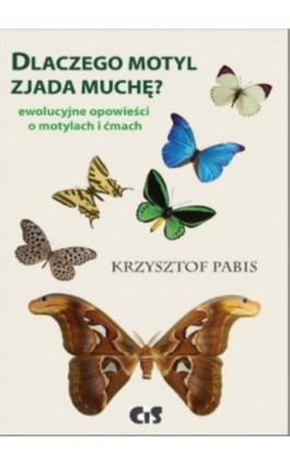 Dlaczego motyl zjada muchę - Krzysztof Pabis - Ebook - 978-83-617-1068-4