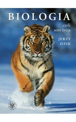 Biologia, czyli sens życia - Jerzy Dzik - Ebook - 978-83-235-2923-1