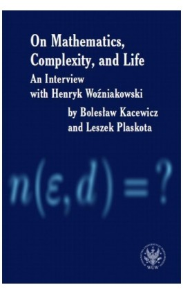 On Mathematics, Complexity and Life - Henryk Woźniakowski - Ebook - 978-83-235-3458-7