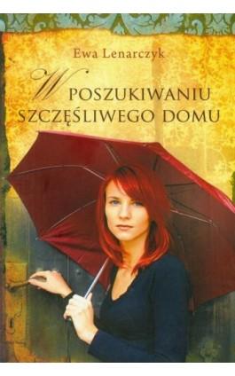 W poszukiwaniu szczęśliwego domu - Ewa Lenarczyk - Ebook - 978-83-7722-296-6