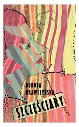 Szczęściary - Dorota Krawczyńska - Ebook - 978-83-7942-179-4