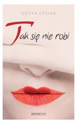 Tak się nie robi - Edyta Łysiak - Ebook - 978-83-7942-013-1