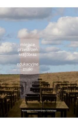 Miejsce, przestrzeń, krajobraz – edukacyjne znaki - Ebook - 978-83-7865-736-1