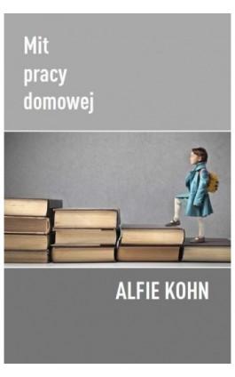 Mit pracy domowej - Alfie Kohn - Ebook - 978-83-62445-70-7