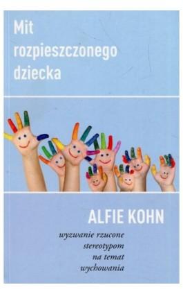 Mit rozpieszczonego dziecka - Alfie Kohn - Ebook - 978-83-62445-66-0