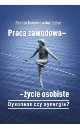 Praca zawodowa - życie osobiste. Dysonans czy synergia? - Renata Tomaszewska-Lipiec - Ebook - 978-83-8018-201-1