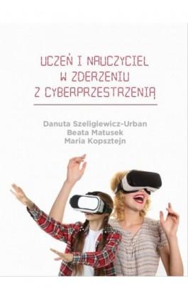 Uczeń i nauczyciel w zderzeniu z cyberprzestrzenią - Danuta Szeligiewicz-Urban - Ebook - 978-83-66165-19-9