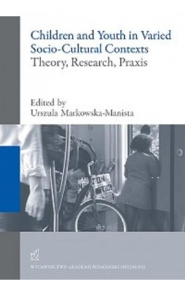 Children and Youth in Varied Socio-Cultural Contexts. Theory, Research, Praxis - Ebook - 978-83-66010-12-3