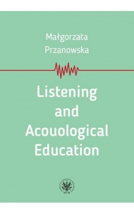 Listening and Acouological Education - Małgorzata Przanowska - Ebook - 978-83-235-3743-4