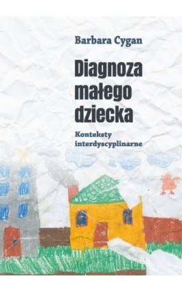 Diagnoza małego dziecka. Konteksty interdyscyplinarne - Barbara Cygan - Ebook - 978-83-8084-215-1