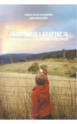 Akceptacja i adaptacja społeczna dzieci z dysfunkcjami rozwojowymi - Izabela Plieth-Kalinowska - Ebook - 978-83-8018-239-4