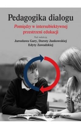 Pedagogika dialogu. Pomiędzyw intersubiektywnejprzestrzeni edukacji - Ebook - 978-83-66010-27-7