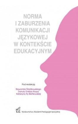 NORMA I ZABURZENIA KOMUNIKACJI JEZYKOWEJ W KONTEKSCIE EDUKACYJNYM - Ebook - 978-83-66010-15-4