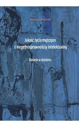 Jakość życia mężczyzn z niepełnosprawnością intelektualną. Badanie w działaniu - Maciej Jabłoński - Ebook - 978-83-8018-252-3