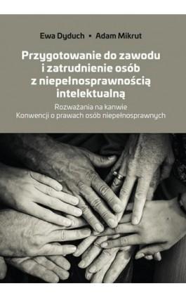 Przygotowanie do zawodu i zatrudnienie osób z niepełnosprawnością intelektualną. Rozważania na kanwie Konwencji o prawach osób n - Adam Mikrut - Ebook - 978-83-8084-345-5
