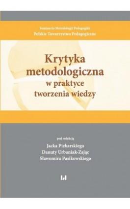 Krytyka metodologiczna w praktyce tworzenia wiedzy - Ebook - 978-83-8142-716-6
