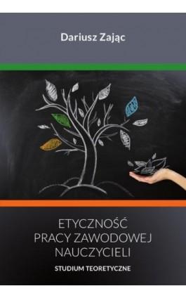 Etyczność pracy zawodowej nauczycieli - Dariusz Zając - Ebook - 978-83-8018-237-0