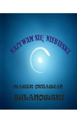 Nazywam się Niebieski - Oktawian Bulanowski - Ebook - 978-83-943446-1-0