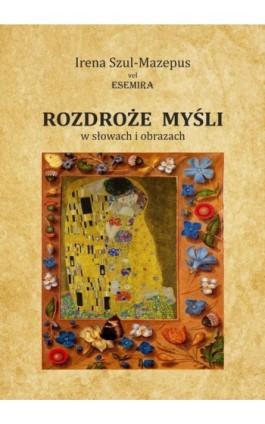 Rozdroże myśli w słowach i obrazach. Tom II - Irena Szul - Mazepus Vel Esemira - Ebook - 978-83-8119-189-0