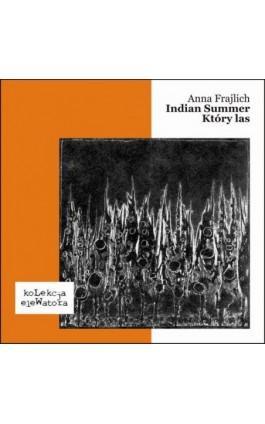 Indian Summer / Który las - Anna Frajlich - Ebook - 978-83-64403-19-4