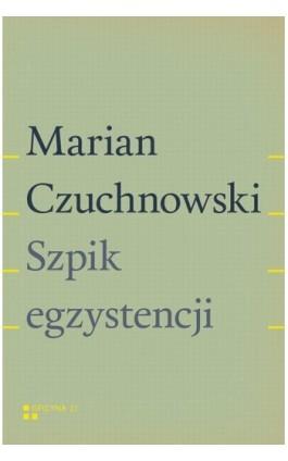 Szpik egzystencji - Marian Czuchnowski - Ebook - 978-83-942909-8-6