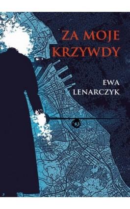 Za moje krzywdy - Ewa Lenarczyk - Ebook - 978-83-8119-555-3