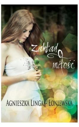Zakład o miłość - Agnieszka Lingas-Łoniewska - Ebook - 978-83-7722-297-3