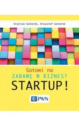 Gotowi na zabawę w biznes? Startup! - Krystian Gontarek - Ebook - 978-83-01-19266-2