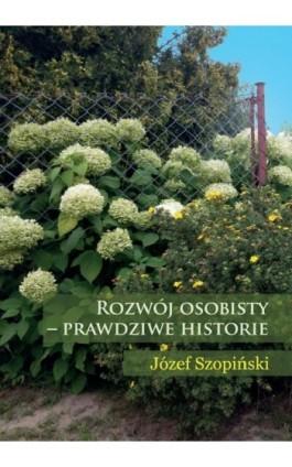 Rozwój osobisty - prawdziwe historie - Józef Szopiński - Ebook - 978-83-66165-16-8