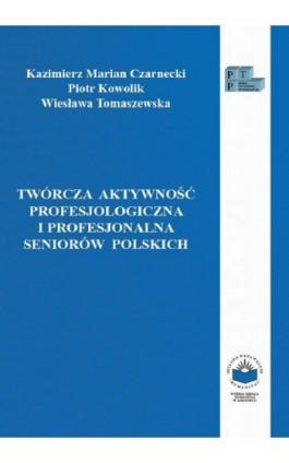 Twórcza aktywność profesjologiczna i profesjonalna seniorów polskich - Kazimierz M. Czarnecki - Ebook - 978-83-66165-20-5