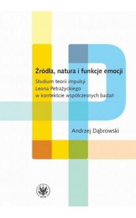Źródła, natura i funkcje emocji - Andrzej Dąbrowski - Ebook - 978-83-235-3832-5