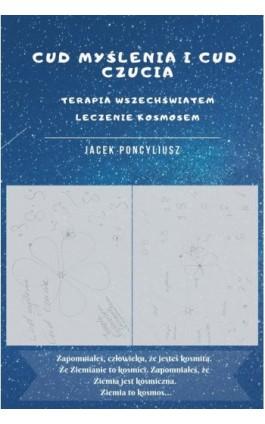 Cud myślenia i cud czucia. Terapia wszechświatem, leczenie kosmosem - Jacek Poncyliusz - Ebook - 978-83-8119-510-2