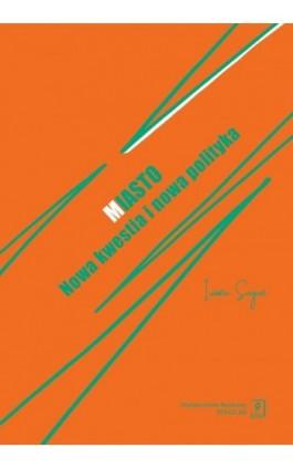 Miasto. Nowa kwestia i nowa polityka - Iwona Sagan - Ebook - 978-83-7383-907-6