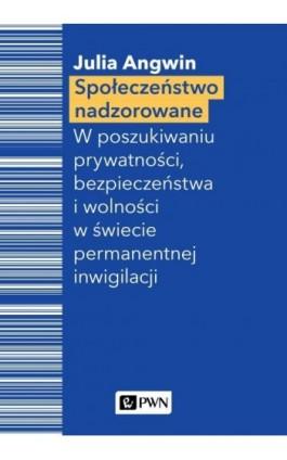 Społeczeństwo nadzorowane - Julia Angwin - Ebook - 978-83-01-21098-4