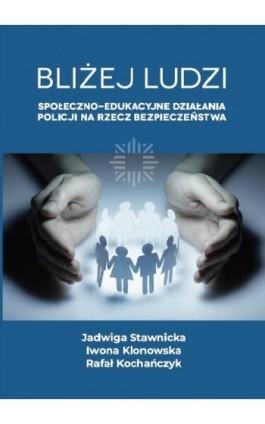 Bliżej ludzi. Społeczno - edukacyjne działania Policji na rzecz bezpieczeństwa - Jadwiga Stawnicka - Ebook - 978-83-66165-50-2