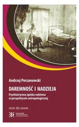 Daremność i nadzieja - Andrzej Perzanowski - Ebook - 978-83-64363-48-1