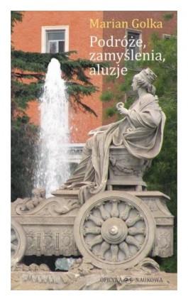 Podróże, zamyślenia, aluzje - Marian Golka - Ebook - 978-83-66056-42-8