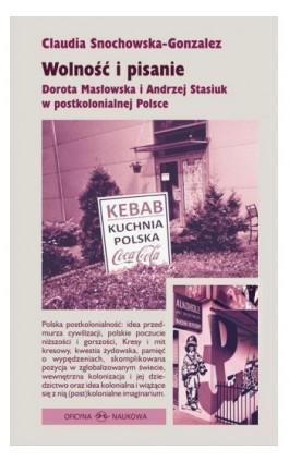 Wolność i pisanie Dorota Masłowska i Andrzej Stasiuk w postkolonialnej Polsce - Claudia Snochowska-Gonzalez - Ebook - 978-83-66056-39-8