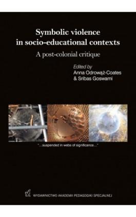 Symbolic violence in socio-educational contexts A post-colonial critique - Anna Odrowąż-Coates, Sribas Goswami - Ebook - 978-83-64953-69-9