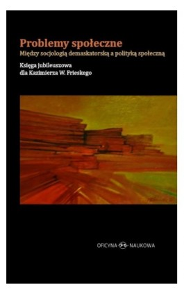 Problemy społeczne Między socjologią demaskatorską a polityką społeczną - Ebook - 978-83-66056-34-3
