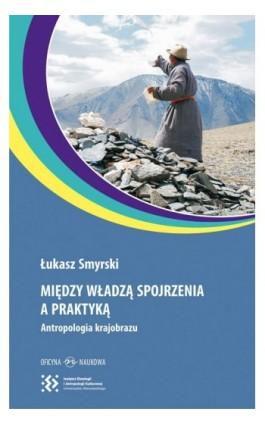 Między władzą spojrzenia a praktyką - Łukasz Smyrski - Ebook - 978-83-66056-27-5