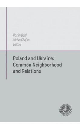 Poland and Ukraine: Common Neighborhod and Relations - Martin Dahl - Ebook - 978-83-64054-15-0