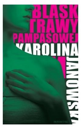 Blask trawy pampasowej - Karolina Janowska - Ebook - 978-83-7722-985-9