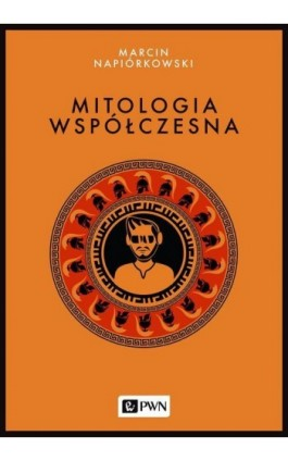 Mitologia współczesna - Marcin Napiórkowski - Ebook - 978-83-01-20208-8